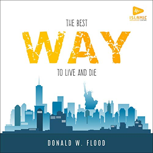 The Best Way to Live and Die Audiobook By Donald W. Flood cover art