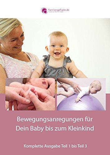 Bewegungsanregungen: Komplette Ausgabe Teil 1 bis Teil 3 (Babygymnastik)