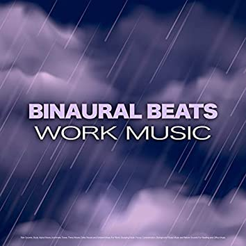 Binaural Beats Work Music: Rain Sounds, Study Alpha Waves, Isochronic Tones, Theta Waves, Delta Waves and Ambient Music For Work, Studying Music, Focus, Concentration, Background Study Music and Nature Sounds For Reading and Office Music