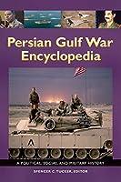 Persian Gulf War Encyclopedia: A Political, Social, and Military History