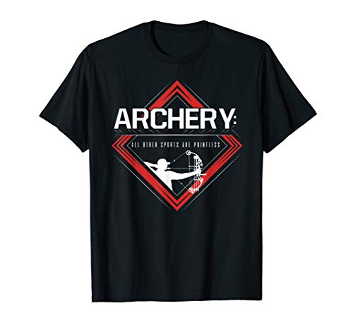 Archery: All Other Sports are Pointless T-Shirt