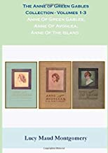 The Anne of Green Gables Collection - Volumes 1-3: Anne Of Green Gables, Anne Of Avonlea, Anne Of The Island.