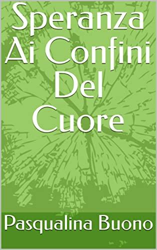 Speranza Ai Confini Del Cuore (Italian Edition)