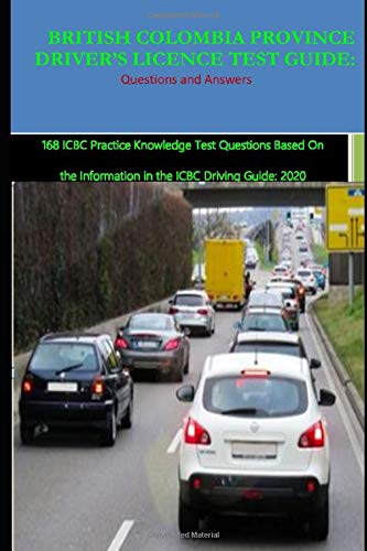 BRITISH COLOMBIA PROVINCE DRIVER'S LICENCE TEST GUIDE Questions and Answers: 168 ICBC Practice Knowledge Test Questions Based On the Information in the ICBC Driving Guide: 2020