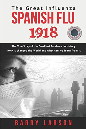 SPANISH FLU 1918 The Great Influenza: The True Story of the Deadliest Pandemic in History, how it changed the World and what can we learn from it ( SHORT EDITION ) (One Hour History, Band 1)