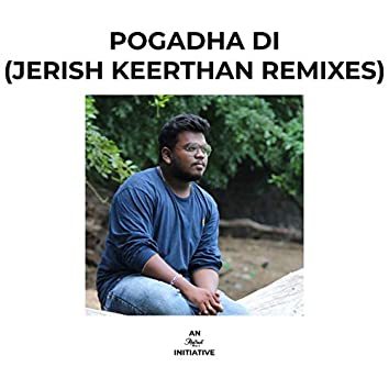 Pogadha Di (Jerish Keerthan Remixes)