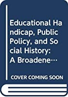 Educational Handicap, Public Policy, and Social History: A Broadened Perspective on Mental Retardation