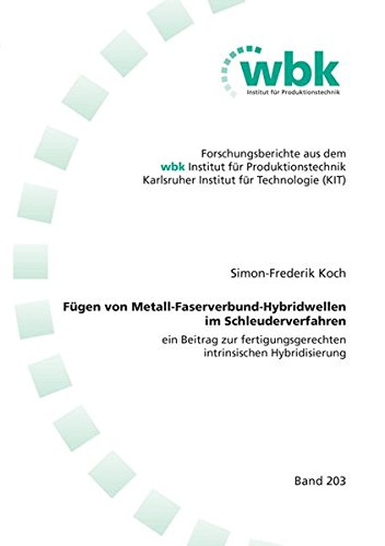 Fügen von Metall-Faserverbund-Hybridwellen im Schleuderverfahren: ein Beitrag zur fertigungsgerechten intrinsischen Hybridisierung (Forschungsberichte ... für Produktionstechnik Universität Karlsruhe)