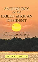 Anthology of an Exiled African Dissident: A Diaspora Movement That Toppled a Government and Exiled a Dictator