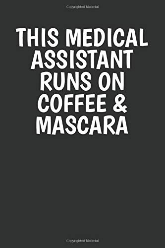 This Medical Assistant Runs On Coffee And Mascara: Blank Lined Journal Notebook Appreciation Gift For Medical Assistant