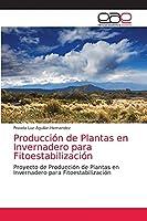 Producción de Plantas en Invernadero para Fitoestabilización: Proyecto de Producción de Plantas en Invernadero para Fitoestabilización