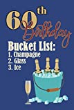 60th Birthday Bucket list 1. Champagne 2. Glass 3. Ice: Funny Personalized Gag Birthday Journal Notebook Gift For Anybody