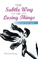 The Subtle Way of Losing Things: Time and Time Again