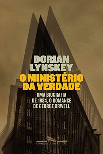 O Ministério da Verdade: Uma biografia de 1984, o romance de George Orwell