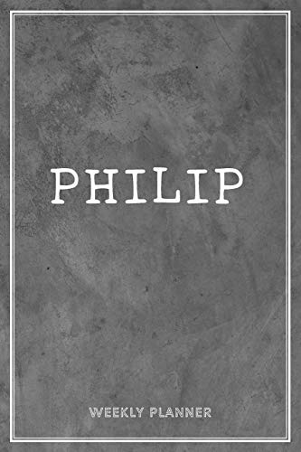 Philip Weekly Planner: Appointment Undated Organizer To-Do Lists Additional Notes Academic Schedule Logbook Chaos Coordinator Time Managemen Grey Loft Art Gift For Friend Son Mens Husband