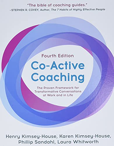 Compare Textbook Prices for Co-Active Coaching, Fourth Edition: The proven framework for transformative conversations at work and in life 4 Edition ISBN 9781473674981 by Kimsey-House, Karen,Kimsey-House, Henry,Sandhal, Phillip,Whitworth, Laura