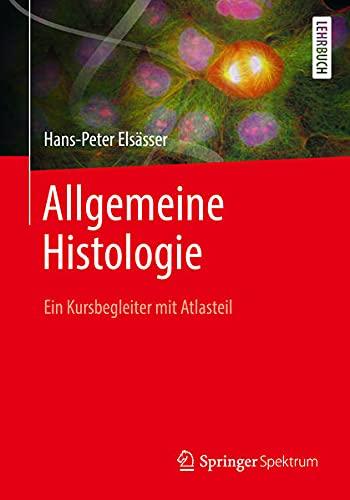 Allgemeine Histologie: Ein Kursbegleiter für Humanbiologen mit Atlasteil