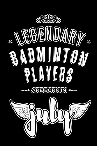 Legendary Badminton Players are born in July: Blank Lined Badminton Journal Notebooks Diary as Appreciation, Birthday, Welcome, Farewell, Thank You, ... gifts. ( Alternative to Birthday card )