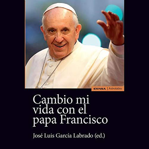 Cambio Mi Vida con el Papa Francisco [Change My Life with Pope Francis] audiobook cover art