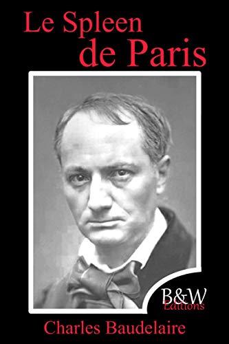 Le Spleen de Paris: Petits poèmes en prose | Charles Baudelaire | 15,24cm/22,86cm | Police et couleur d'écriture repos des yeux | B&W Editions | (Annoté)