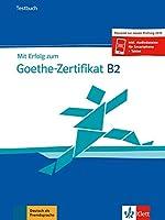 Mit Erfolg zum Goethe-Zertifikat: Testbuch B2 passend zur neuen Prufung 2019