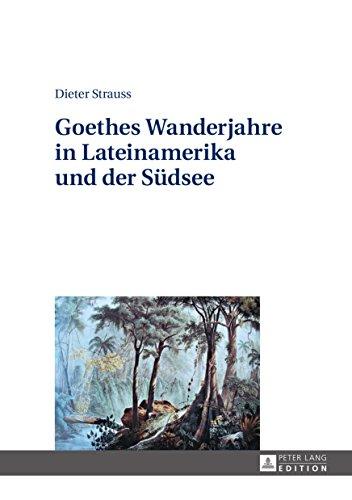 Goethes Wanderjahre in Lateinamerika und der Südsee
