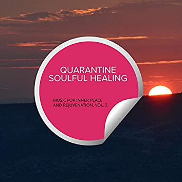 Quarantine Soulful Healing - Music For Inner Peace And Rejuvenation, Vol. 2