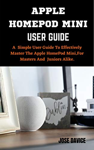 APPLE HOMEPOD MINI USER GUIDE: A simple User Guide To Effectively master Apple HomePod Mini,For Masters And Juniors Alike. (English Edition)