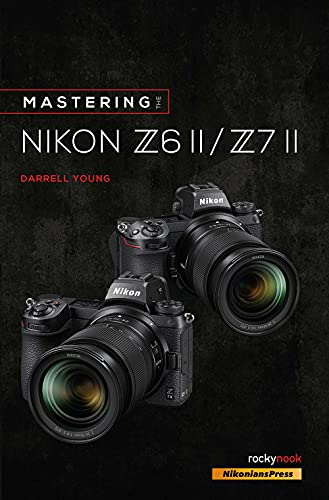 Mastering the Nikon Z6 II / Z7 II (The Mastering Camera Guide Series) (English Edition)