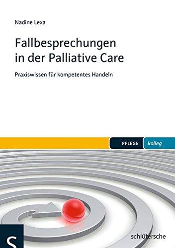 Fallbesprechungen in der Palliative Care: Praxiswissen für kompetentes Handeln (PFLEGE kolleg)