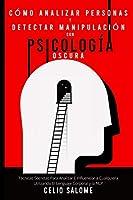 Cómo analizar personas y detectar manipulación con psicología oscura: Técnicas Secretas Para Analizar E Influenciar a Cualquiera Utilizando El Lenguaje Corporal y la NLP (Supere la Procrastinación, la Ansiedad y la Psicología Oscura)