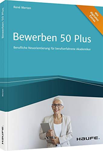 Bewerben 50 plus: Berufliche Neuorientierung für berufserfahrene Akademiker (Haufe Fachbuch)