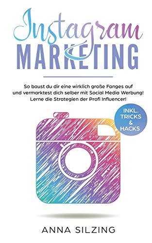 Instagram Marketing: So baust du dir wirklich eine große Fanbase auf und vermarktest Dich selber, deine Marke, dein Unternehmen oder deine Produkte über Social Media Werbung!