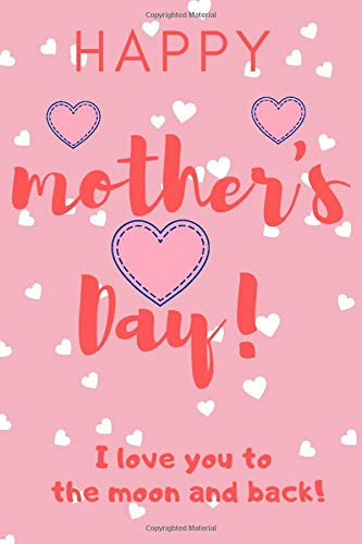 Happy Mothers Dy: Notebook Journal Mothers Gift Happy Mother's Day Notebooks To Write In Stories Goal Ideas And Thoughts Perfect Gift For Mom 110pages 6*9