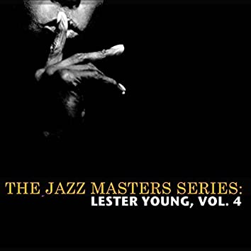 The Jazz Masters Series: Lester Young, Vol. 4