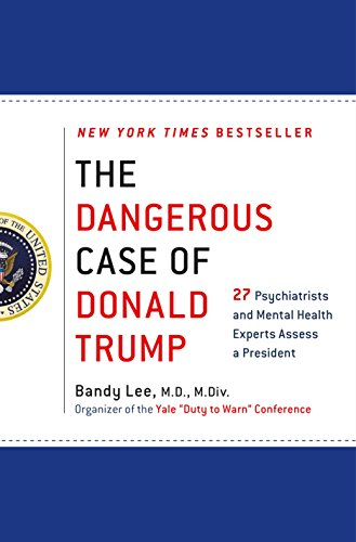 Image of The Dangerous Case of Donald Trump: 27 Psychiatrists and Mental Health Experts Assess a President