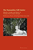 The Humanities Still Matter: Identity, Gender and Space in Twenty-first-century Europe (Cultural Identity Studies)