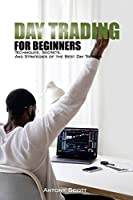 Day Trading: Techniques, Secrets, And Strategies of the Best Day Traders