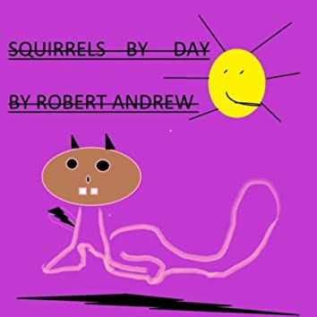 Squirrels By Day