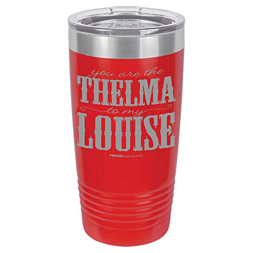 FRINGEkreative You Are the Thelma To My Louise, Custom Tumbler, 20 oz Stainless Steel Tumbler with Lid, Best Friend Gift Travel Tumbler (RED)