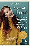 Mental Load - Starke Mütter brauchen auch mal Pause. Wie Arbeitsteilung in der Familie zum Kinderspiel wird und du glücklicher und gelassener wirst.: Inkl. hilfreicher Tipps für Alleinerziehende