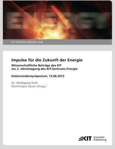 Impulse fuer die Zukunft der Energie : wissenschaftliche Beitraege des KIT zur 2. Jahrestagung des KIT-Zentrums Energie, Doktorandensymposium, 13.06.2013. (KIT Scientific Reports ; 7646)