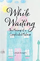 While Waiting: The Musings of a Complicated Mailman
