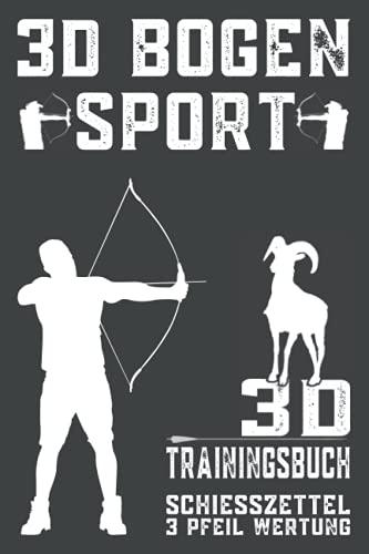 3D Trainingsbuch, Schießzettel 3 Pfeil Wertung, 3D Bogensport: 3D Parcours Schießzettel, Wertungszettel, Bogenschießen, Leistungszettel, Bogeneinstellungen und Bogen Zubehör notieren, 230 Schießzettel