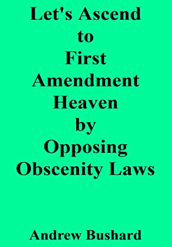 Let's Ascend to First Amendment Heaven by Opposing Obscenity Laws (English Edition)