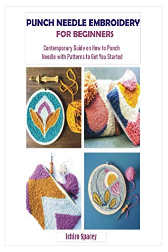 PUNCH NEEDLE EMBROIDERY FOR BEGINNERS: Contemporary Guide on How to Punch Needle with Patterns to Get You Started (Homemade DIY Craft)