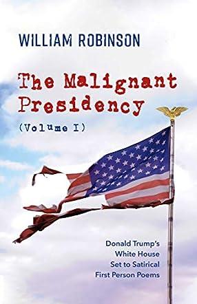 The Malignant Presidency Volume I