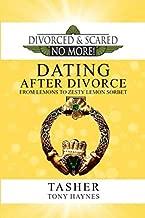Divorced and Scared No More!: Dating After Divorce: From Lemons to Zesty Lemon Sorbet