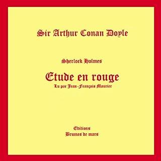 Etude en rouge                    De :                                                                                                                                 Arthur Conan Doyle                               Lu par :                                                                                                                                 Jean-François Maurier                      Durée : 4 h et 20 min     6 notations     Global 4,7