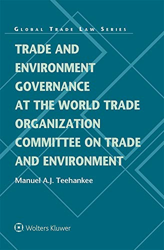 Trade and Environment Governance at the World Trade Organization Committee on Trade and Environment (English Edition)